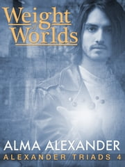 The Weight of Worlds ebook by Alma Alexander