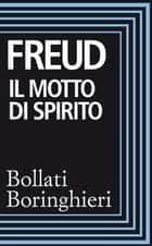 Il motto di spirito ebook by Sigmund Freud