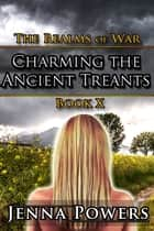 The Realms of War 10: Charming the Ancient Treants ebook by Jenna Powers