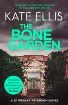 The Bone Garden - The Wesley Peterson Series: Book 5 ebook by Kate Ellis