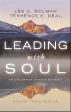 Leading with Soul - An Uncommon Journey of Spirit ebook by Lee G. Bolman, Terrence E. Deal