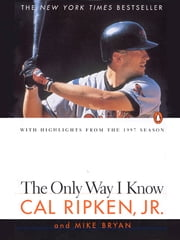 The Only Way I Know ebook by Cal Ripken,Mike Bryan