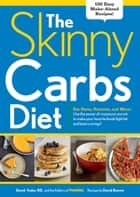 The Skinny Carbs Diet - Eat Pasta, Potatoes, and More! Use the power of resistant starch to make your favorite foods fight fat and beat cravings! ebook by Editors of Prevention, David Feder