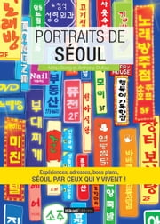 Portraits de Séoul - Séoul par ceux qui y vivent ! ebook by Minju Song,Anthony Dufour