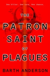 The Patron Saint of Plagues ebook by Barth Anderson