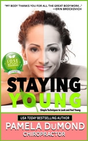 Staying Young - Simple Techniques to Look and Feel Young ebook by Pamela DuMond