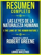 Resumen Completo: Las Leyes De La Naturaleza Humana (The Laws Of The Human Nature) - Basado En El Libro De Robert Greene ebook by Libros Maestros