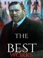 Bram Stoker: The Best Works eBook by Bram Stoker