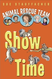 Animal Rescue Team: Show Time ebook by Sue Stauffacher,Priscilla Lamont