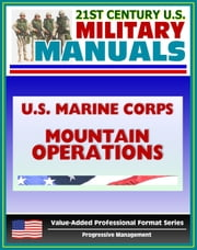 21st Century U.S. Military Manuals: U.S. Marine Corps (USMC) Guide To Mountain Operations MCRP 3-35.2A (Value-Added Professional Format Series) ebook by Progressive Management