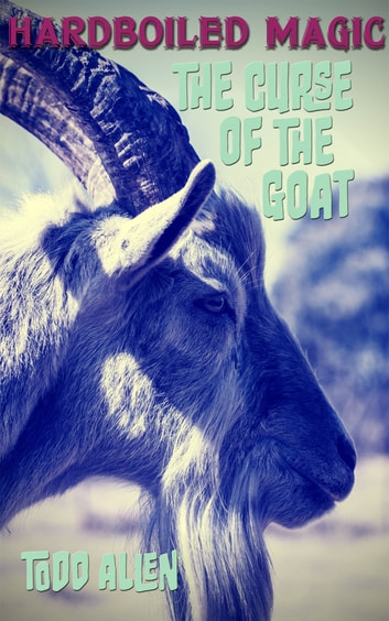 The Curse of the Goat ebook by Todd Allen
