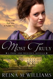 Most Truly (A Pride and Prejudice Novella) ebook by Reina M. Williams