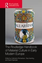 The Routledge Handbook of Material Culture in Early Modern Europe ebook by Catherine Richardson, Tara Hamling, David Gaimster