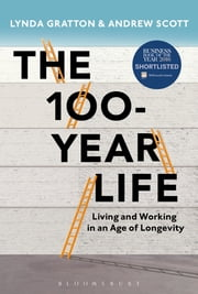 The 100-Year Life - Living and Working in an Age of Longevity ebook by Lynda Gratton, Andrew Scott