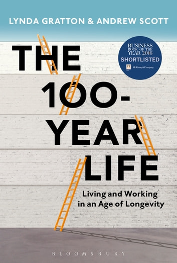 The 100-Year Life - Living and Working in an Age of Longevity ebook by Lynda Gratton,Andrew Scott