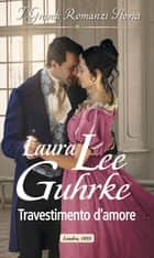 Travestimento d'amore - I Grandi Romanzi Storici eBook by Laura Lee Guhrke