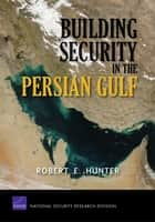 Building Security in the Persian Gulf ebook by Robert E. Hunter