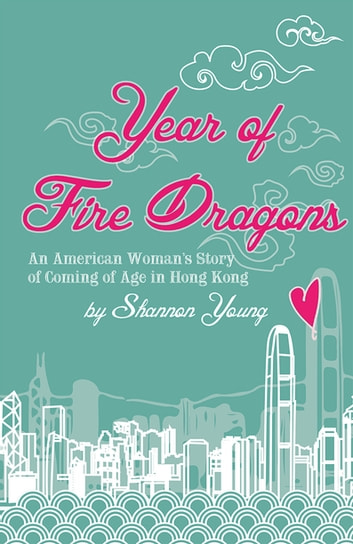 Year of Fire Dragons - An American Woman's Story of Coming of Age in Hong Kong 電子書 by Shannon Young