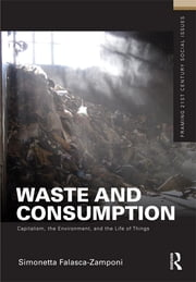 Waste and Consumption - Capitalism, the Environment, and the Life of Things ebook by Simonetta Falasca-Zamponi