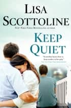 Keep Quiet ebook by Lisa Scottoline