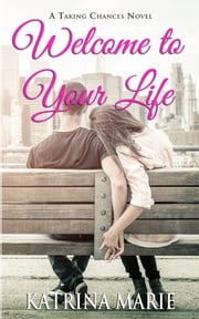 Welcome to Your Life ebook by Katrina Marie