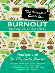 The Essential Guide to Burnout - Overcoming Excess Stress ebook by Andrew Procter