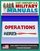 21st Century U.S. Military Manuals: Operations Field Manual - FM 3-0 (Value-Added Professional Format Series) ebook by Progressive Management