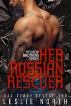 Her Russian Rescuer - The Volkov Brothers Series, #2 ebook by Leslie North