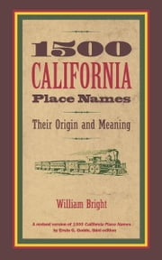1500 California Place Names - Their Origin and Meaning, A Revised version of 1000 California Place Names by Erwin G. Gudde, Third edition ebook by William Bright