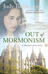 Out of Mormonism - A Woman's True Story ebook by Judy Robertson