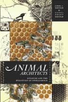 Animal Architects ebook by James L. Gould,Carol Grant Gould
