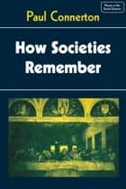 How Societies Remember ebook by Paul Connerton