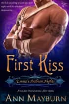 First Kiss(Emma's Arabian Nights, #1) ebook by Ann Mayburn