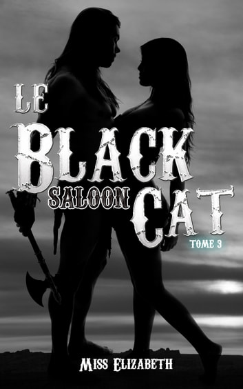 Le Black Cat saloon tome 3 - Ebook Érotique ebook by Miss Elizabeth
