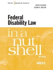 Colker and Milani's Federal Disability Law in a Nutshell, 4th ebook by Ruth Colker,Adam Milani