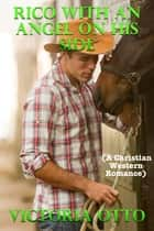 Rico With An Angel On His Side (A Christian Western Romance) ebook by Victoria Otto