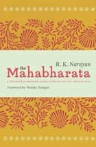 The Mahabharata - A Shortened Modern Prose Version of the Indian Epic ebook by R. K. Narayan, Wendy Doniger
