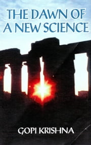 Kundalini: The Dawn of a New Science eBook by Gopi Krishna