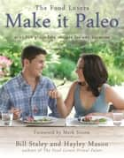 Make it Paleo: Over 200 Grain Free Recipes for Any Occasion eBook by Hayley Mason, Bill Staley