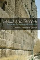 Jesus and Temple - Textual and Archaeological Explorations ebook by James H. Charlesworth