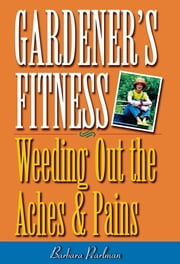 Gardener's Fitness - Weeding Out the Aches and Pains ebook by Kobo.Web.Store.Products.Fields.ContributorFieldViewModel