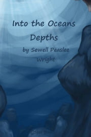 Into the Oceans Depths ebook by Sewell Peaslee Wright