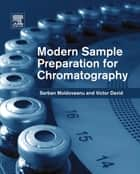 Modern Sample Preparation for Chromatography ebook by Victor David, Serban C. Moldoveanu