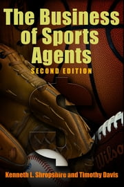 The Business of Sports Agents ebook by Kenneth L. Shropshire,Timothy Davis