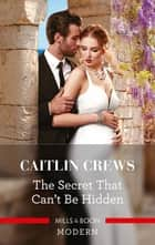 The Secret That Can't Be Hidden ebook by Caitlin Crews