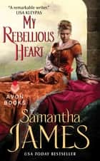 My Rebellious Heart ebook by Samantha James