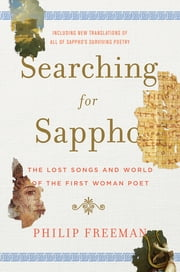 Searching for Sappho: The Lost Songs and World of the First Woman Poet ebook by Philip Freeman