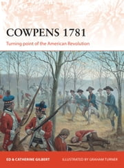 Cowpens 1781 - Turning point of the American Revolution ebook by Ed Gilbert,Catherine Gilbert,Graham Turner