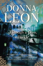 Through a Glass, Darkly: A Commissario Guido Brunetti Mystery - A Commissario Guido Brunetti Mystery ebook by Donna Leon