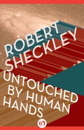 Untouched by Human Hands ebook by Robert Sheckley